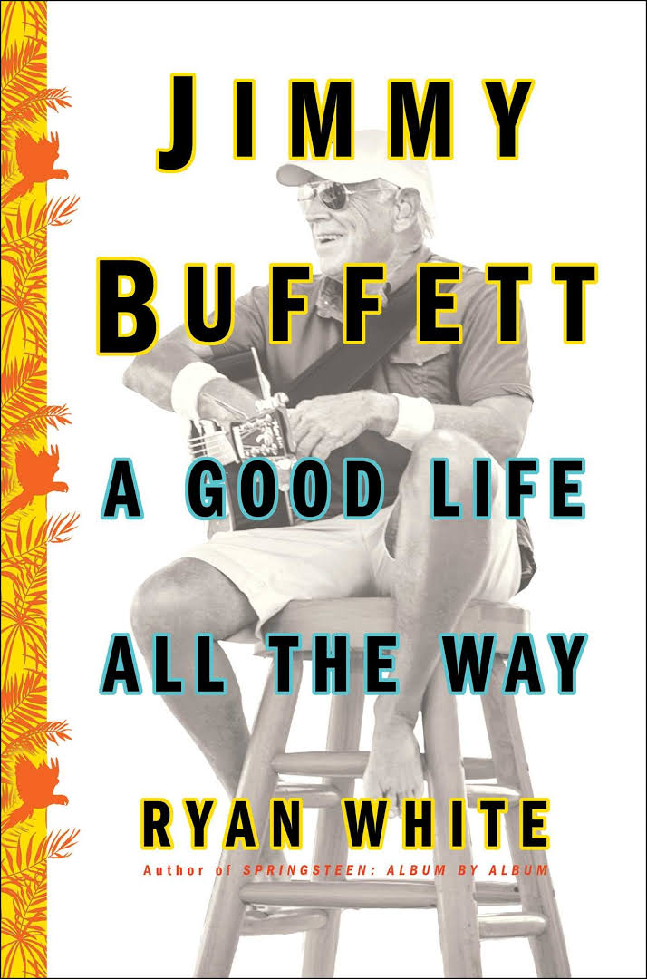 Ryan White: Jimmy Buffett: A Good Life All the Way