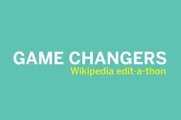 Game Changers: Wikipedia Edit-a-thon