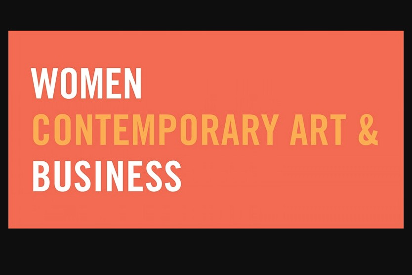 """Women, Contemporary Art, and Business"" featuring talks by artists, curators, and directors, followed by a panel discussion"