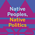 Native Peoples, Native Politics Conference