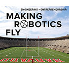Engineering + Entrepreneurship: Making Robotics Fly