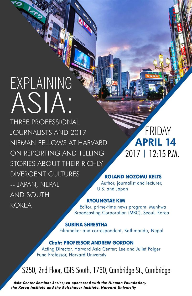 EXPLAINING ASIA: Three Professional Journalists And 2017 Nieman Fellows at Harvard on Reporting and Telling Stories About Their Richly Divergent Cultures -- Japan, Nepal And South Korea