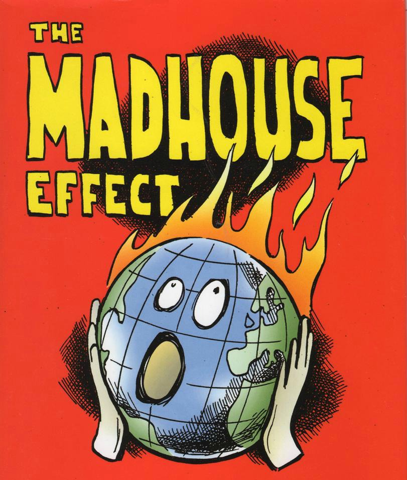 The Madhouse Effect: How Climate Change Denial in the Trump Era Threatens our Planet, People & Politics