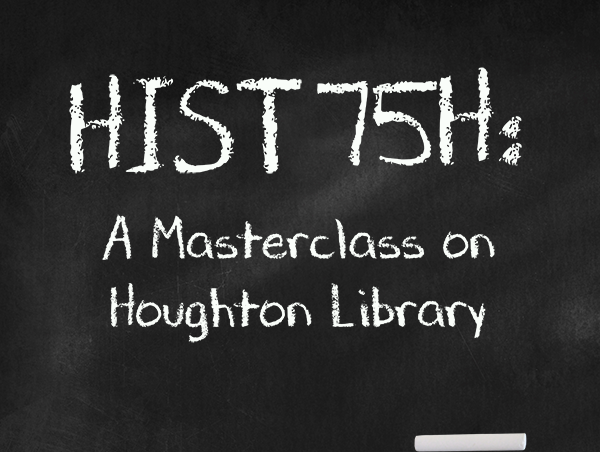Tour of HIST 75H: A Masterclasss on Houghton Library