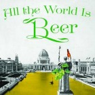 All the World Is Beer