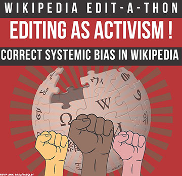 Editing as Activism: Edit-A-Thon to Correct Systemic Bias in Wikipedia