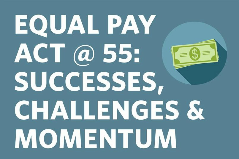 Equal Pay Act @ 55: Successes, Challenges & Momentum