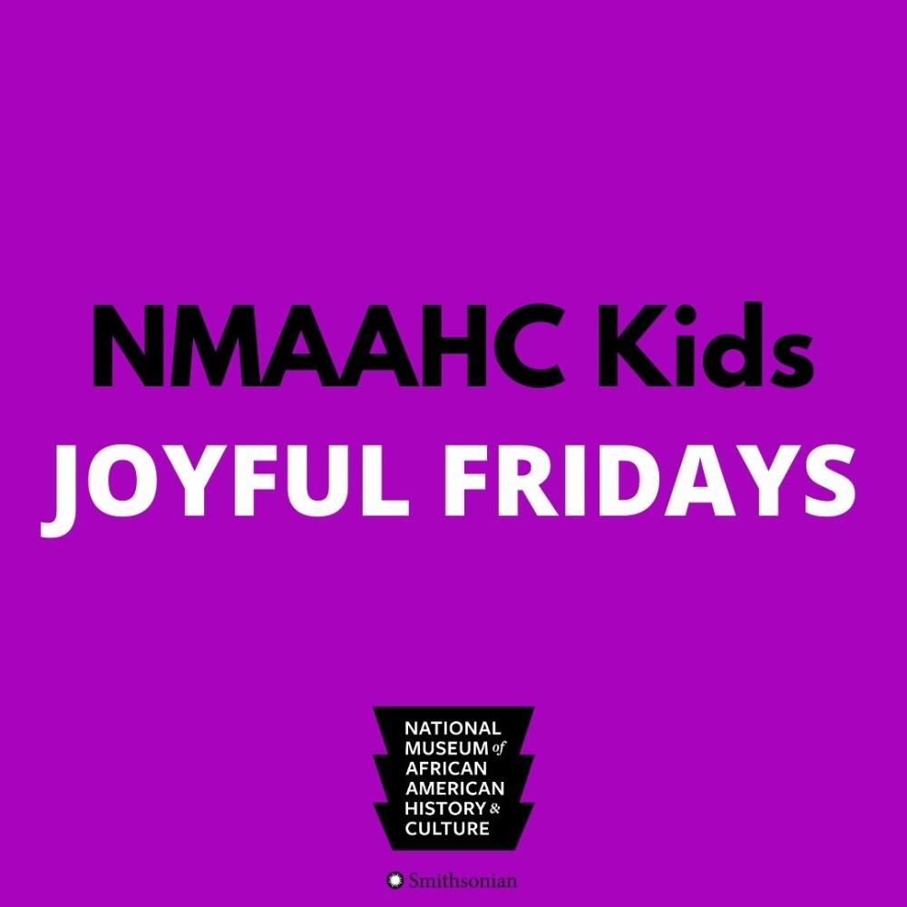 NMAAHC Kids: Joyful Fridays