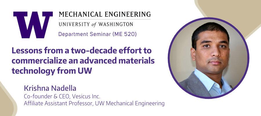 ME Seminar: Lessons from a two-decade effort to commercialize an advanced materials technology from UW - Krishna Nadella (Vesicus Inc. & University of Washington)