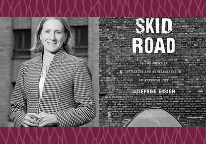 Josephine Ensign discusses Skid Road: On the Frontier of Health and Homelessness in an American City