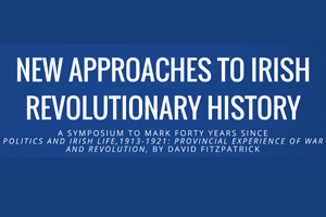 New Approaches to Irish Revolutionary History