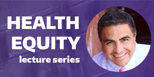 Health Equity Lecture Series: Population Health Challenges for Latinos in the U.S.