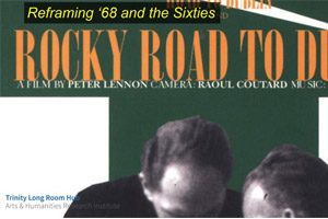 Reframing '68 and the Sixties - Rocky Road to Dublin Screening