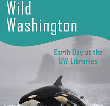 EXHIBIT: Wild Washington: Earth Day at UW Libraries