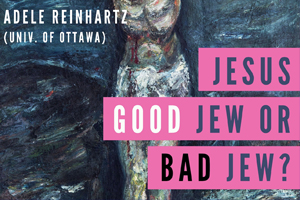 Jesus, Good Jew or Bad Jew?