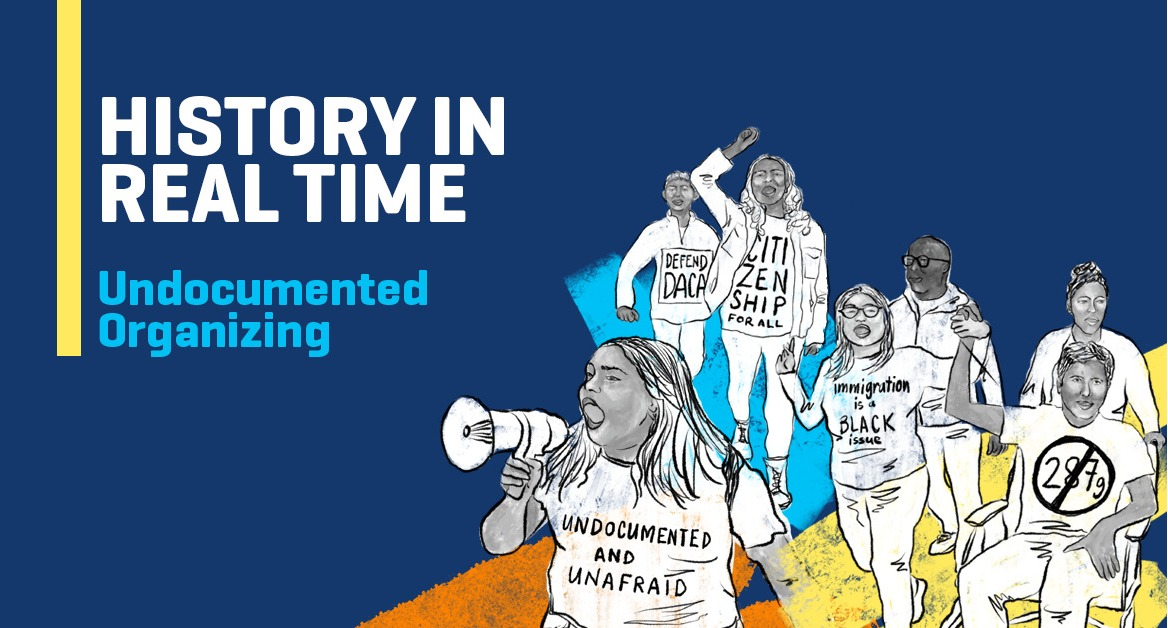History in Real Time: Undocumented Organizing