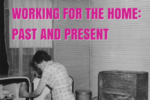 Working for the Home: Past and Present