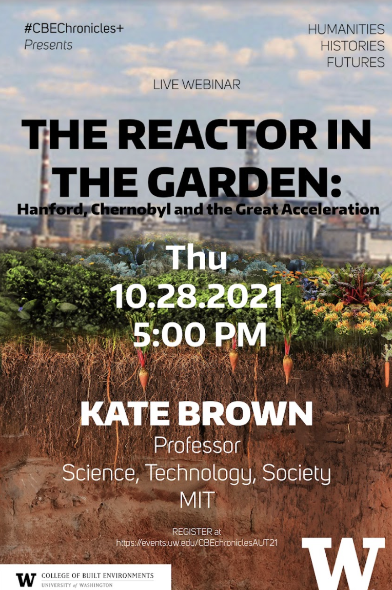 """""""The Reactor in the Garden: Hanford, Chernobyl and the Great Acceleration"""" with Kate Brown, Professor of Science, Technology, Society, MIT"""