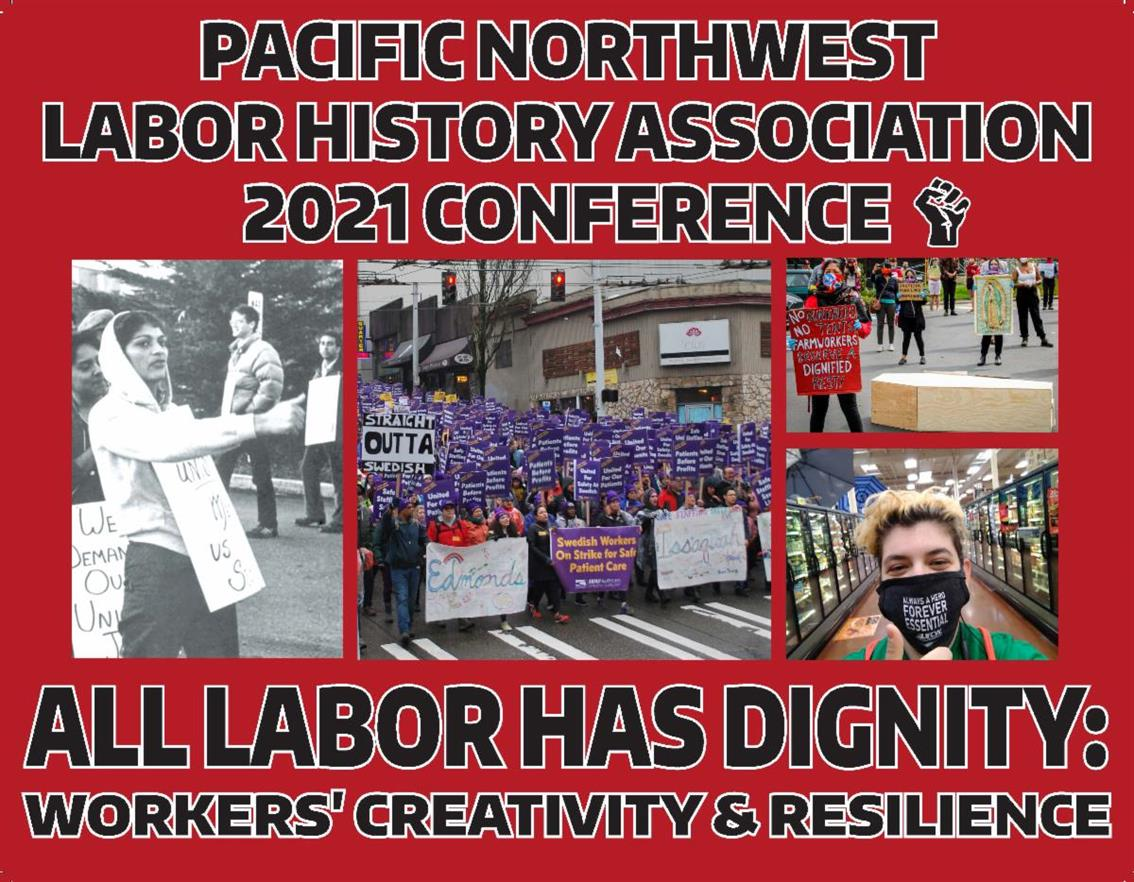"""2021 Pacific Northwest Labor History Association Conference: """"All Labor Has Dignity: Workers' Creativity & Resilience"""""""