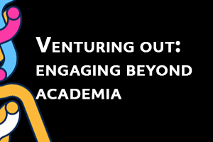 Venturing out: engaging beyond academia