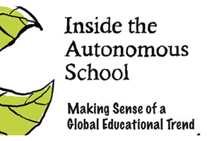 Inside the autonomous school: making sense of a global educational trend.