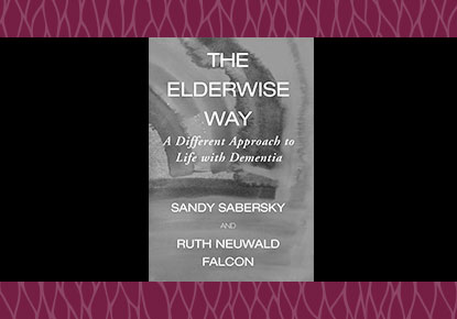 The Elderwise Way:  A Different Approach to Life with Dementia