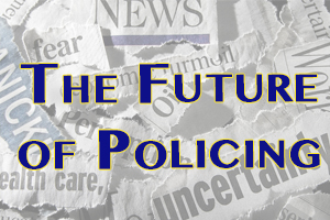 Behind the Headlines - The Future of Policing