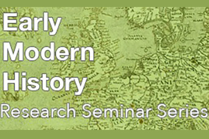 PODCAST Trinity Centre for Early Modern History Research Seminar Series