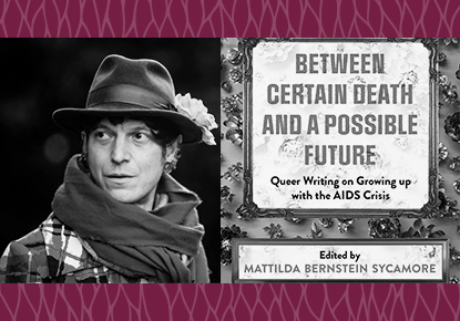 Mattilda Bernstein Sycamore and Contributors discuss Between Certain Death and a Possible Future
