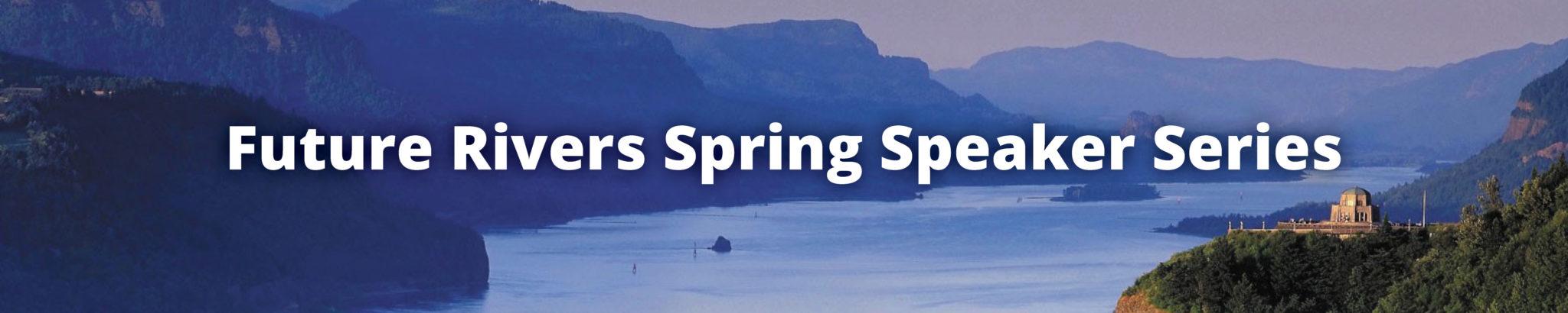 Future Rivers Spring Speaker Series Episode 3: Crisis (Public Health & Global Politics)