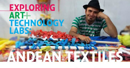 Exploring Art + Technology Labs: Andean Textiles!