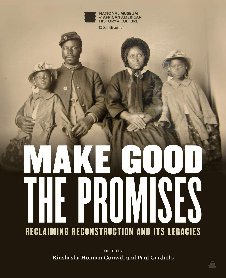 Historically Speaking: Make Good the Promises: Reclaiming Reconstruction and Its Legacies By Kinshasha Holman Conwill, Paul Gardullo