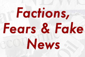 Factions, Fears, and Fake News
