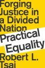Robert Tsai - Practical Equality: Forging Justice in a Divided Nation — in conversation with Adam Liptak