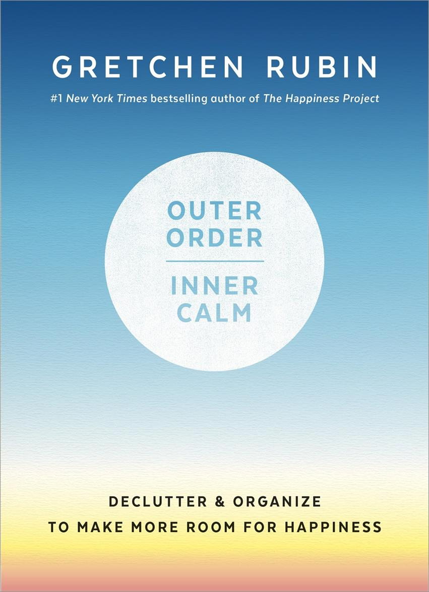 Outer Order, Inner Calm: Declutter & Organize to Make More Room for Happiness