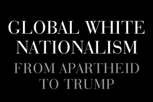 TLRH   Global White Nationalism: From Apartheid to Trump