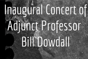Inaugural Concert of Adjunct Professor Bill Dowdall