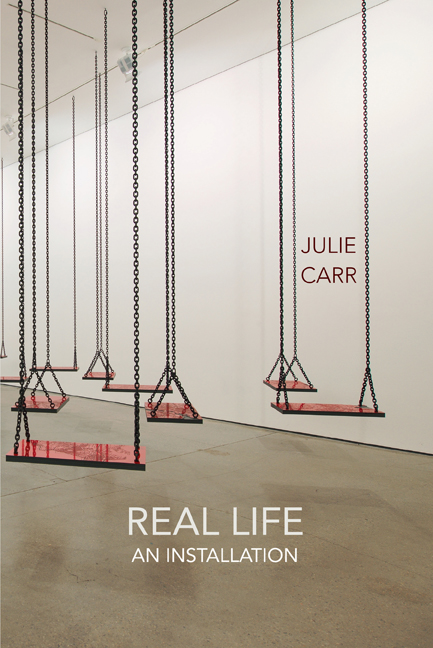 Julie Carr - Real Life: An Installation