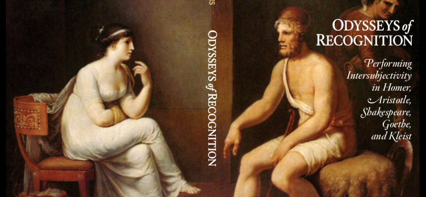 Book Presentation: Odysseys of Recognition: Performing Intersubjectivity in Homer, Aristotle, Shakespeare, Goethe, and Kleist
